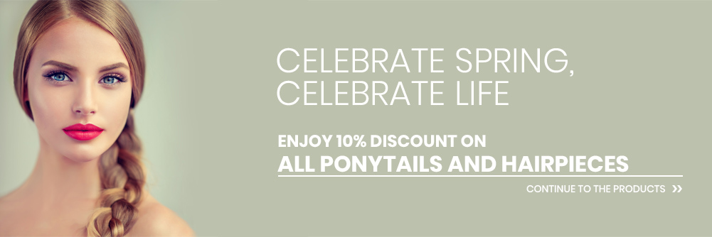 Celebrate Spring, Celebrate Life Enjoy 10% discount on all ponytails and hairpieces